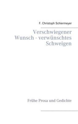 Verschwiegener Wunsch - verwünschtes Schweigen, F. Christoph Schiermeyer