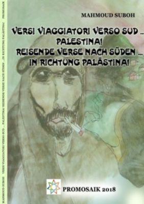 Versi viaggiatori verso sud ... Palestina! Reisende Verse nach Süden ... in Richtung Palästina!, Mahmoud Suboh