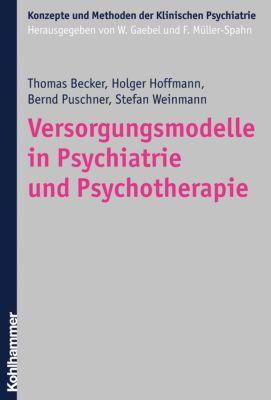 Versorgungsmodelle in Psychiatrie und Psychotherapie, Thomas Becker, Holger Hoffmann, Bernd Puschner, Stefan Weinmann