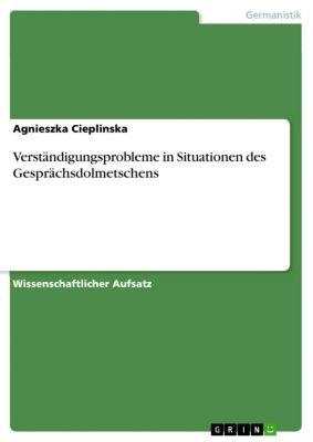 Verständigungsprobleme in Situationen des Gesprächsdolmetschens, Agnieszka Cieplinska