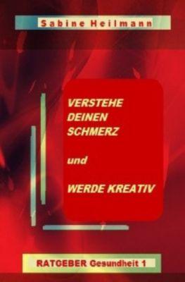Verstehe deinen Schmerz und werde kreativ - Sabine Heilmann |