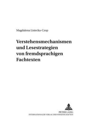 Verstehensmechanismen und Lesestrategien von fremdsprachigen Fachtexten, Magdalena Lisiecka-Czop