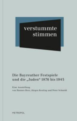 Verstummte Stimmen: Die Bayreuther Festspiele und die Juden 1876 bis 1945, Hannes Heer, Jürgen Kesting, Peter Schmidt