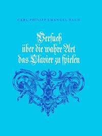 Versuch über die wahre Art, das Clavier zu spielen, Carl Philipp Emanuel Bach