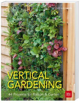 vertical gardening buch von folko kullmann portofrei. Black Bedroom Furniture Sets. Home Design Ideas