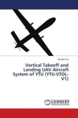 Vertical Takeoff and Landing UAV Aircraft System of YTU (YTU-VTOL-V1), Hla Myo Tun