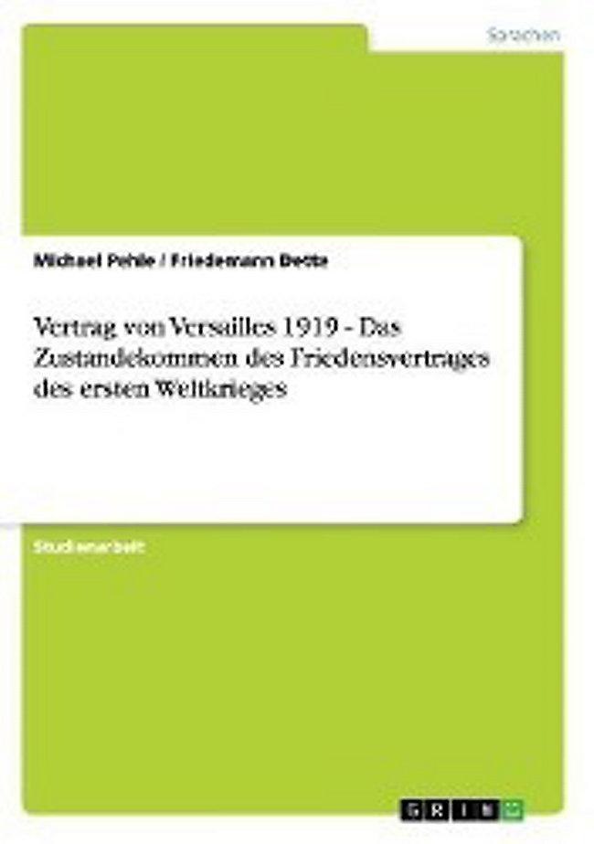 Vertrag Von Versailles 1919 Das Zustandekommen Des