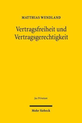 Vertragsfreiheit und Vertragsgerechtigkeit - Matthias Wendland |