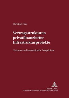 Vertragsstrukturen privatfinanzierter Infrastrukturprojekte, Christian Haas