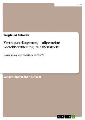 Vertragsverlängerung – allgemeine Gleichbehandlung im Arbeitsrecht, Siegfried Schwab