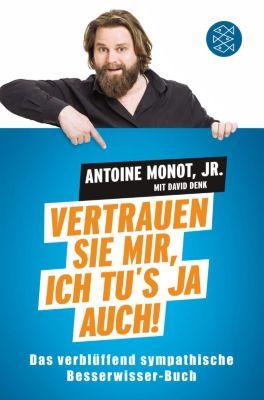 Vertrauen Sie mir, ich tu's ja auch!, Antoine Monot, David Denk