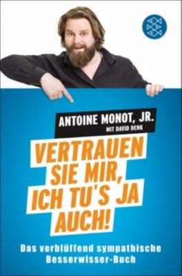 Vertrauen Sie mir, ich tu's ja auch!, Antoine Monot Jr., David Denk
