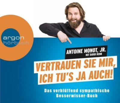 Vertrauen Sie mir, ich tu's ja auch, 3 Audio-CDs, Antoine Monot, David Denk