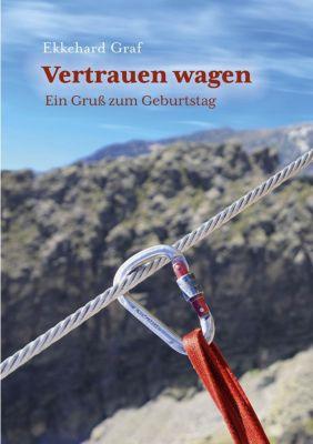 Vertrauen wagen - Ekkehard Graf |