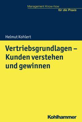 Vertriebsgrundlagen - Kunden verstehen und gewinnen, Helmut Kohlert