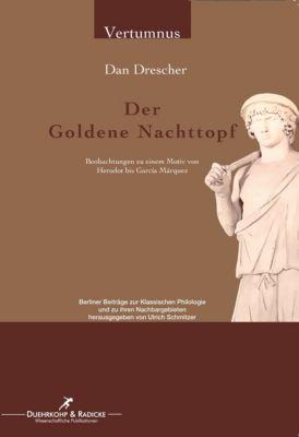 Vertumnus. Berliner Beiträge zur Klassischen Philologie und zu ihren Nachbargebieten: Der goldene Nachttopf, Dan Drescher