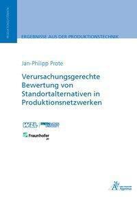 Verursachungsgerechte Bewertung von Standortalternativen in Produktionsnetzwerken, Jan-Philipp Prote