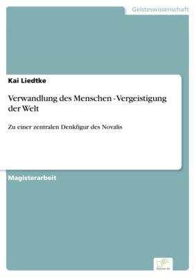 Verwandlung des Menschen - Vergeistigung der Welt, Kai Liedtke