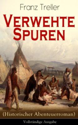 Verwehte Spuren (Historischer Abenteuerroman) - Vollständige Ausgabe, Franz Treller