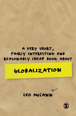 Very Short, Fairly Interesting & Cheap Books: A Very Short, Fairly Interesting and Reasonably Cheap Book about Globalization, Leo Mccann
