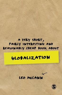 Very Short, Fairly Interesting & Cheap Books: A Very Short, Fairly Interesting and Reasonably Cheap Book about Globalization, Leo Mccann