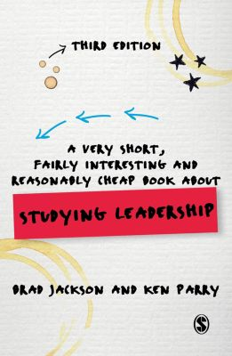 Very Short, Fairly Interesting & Cheap Books: A Very Short, Fairly Interesting and Reasonably Cheap Book about Studying Leadership, Ken Parry, Brad Jackson