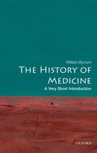 Very Short Introductions: History of Medicine: A Very Short Introduction, William Bynum