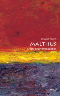 Very Short Introductions: Malthus: A Very Short Introduction, Donald Winch