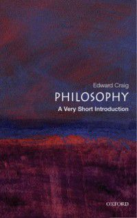 Very Short Introductions: Philosophy: A Very Short Introduction, Edward Craig