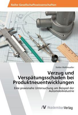 Verzug und Verspätungsschaden bei Produktneuentwicklungen - Stefan Wahlmueller pdf epub