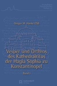 Vesper und Orthros des Kathedralsitus der Hagia Sophia zu Konstantinopel 2 Bände, Gregor Maria Hanke