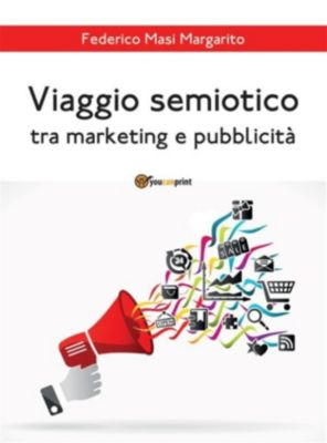 Viaggio semiotico tra marketing e pubblicità, Federico Masi Margarito