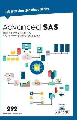 Vibrant Publishers: Advanced SAS Interview Questions You'll Most Likely Be Asked