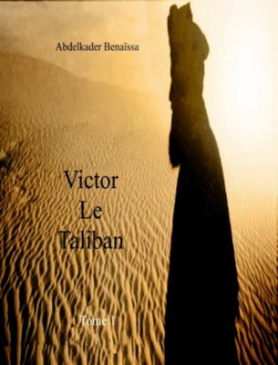 VICTOR, LE TALIBAN-TOME 1, Abdelkader Benaïssa