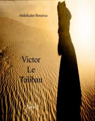 VICTOR, LE TALIBAN -TOME 2, Abdelkader Benaïssa