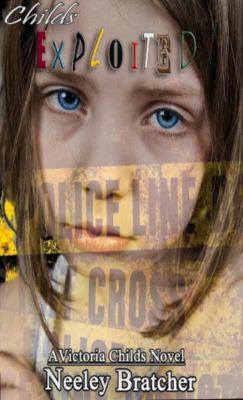 Victoria Childs Series: Childs Exploited (Victoria Childs Series, #3), Neeley Bratcher