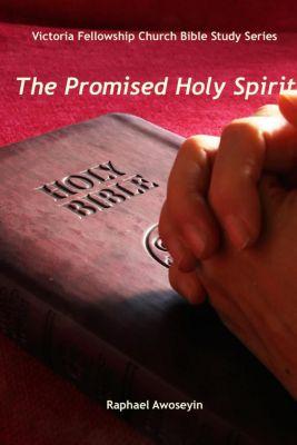 Victoria Fellowship Church Bible Study Series: The Promised Holy Spirit (Victoria Fellowship Church Bible Study Series), VFC Bible Study Group Leader - Raph Awoseyin