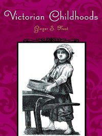 Victorian Life and Times: Victorian Childhoods, Ginger Frost