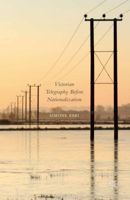 Victorian Telegraphy Before Nationalization, Simone Fari