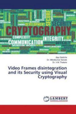 Video Frames disintegration and its Security using Visual Cryptography, Ajay Gadicha, Milindkumar Sarode, V. M. Thakare
