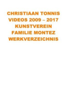 Videos 2009 - 2017 Kunstverein Familie Montez - Christiaan Tonnis pdf epub