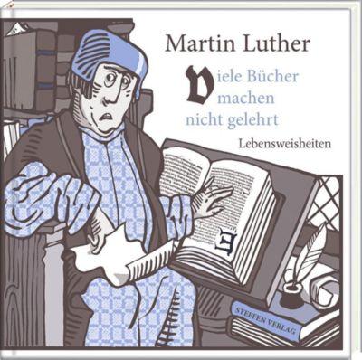 Viele Bücher machen nicht gelehrt - Martin Luther  
