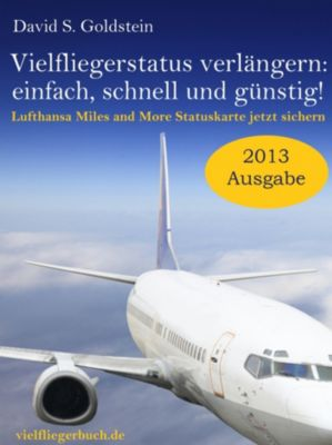 Vielflieger Ratgeber: Vielfliegerstatus verlängern - einfach, schnell und günstig! Lufthansa Miles and More Vielfliegerstatuskarte jetzt sichern., David S. Goldstein