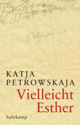 Vielleicht Esther - Katja Petrowskaja |