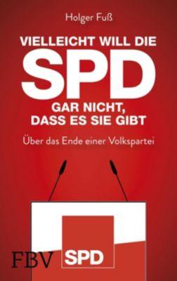 Vielleicht will die SPD gar nicht, dass es sie gibt - Holger Fuß |