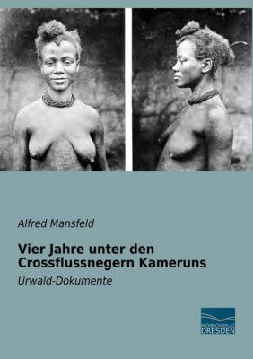 Vier Jahre unter den Crossflussnegern Kameruns, Alfred Mansfeld