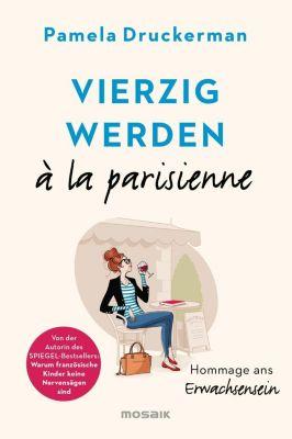 Vierzig werden à la parisienne - Pamela Druckerman pdf epub