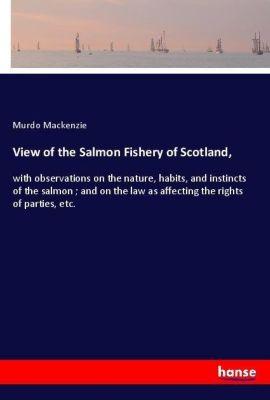 View of the Salmon Fishery of Scotland,, Murdo Mackenzie