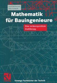 Viewegs Fachbucher der Technik: Mathematik fur Bauingenieure, Josef Biehounek, Dirk Schmidt