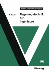Viewegs Fachbucher der Technik: Regelungstechnik fur Ingenieure, Manfred Reuter